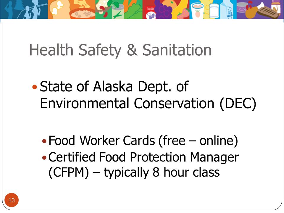 Health Safety & Sanitation State of Alaska Dept. of Environmental Conservation (DEC) Food Worker Cards (free – online) Certified Food Protection Manag