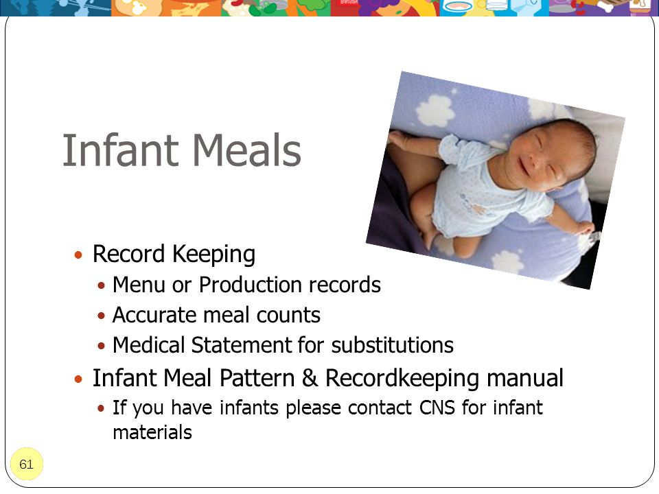 61 Infant Meals 61 Record Keeping Menu or Production records Accurate meal counts Medical Statement for substitutions Infant Meal Pattern & Recordkeep