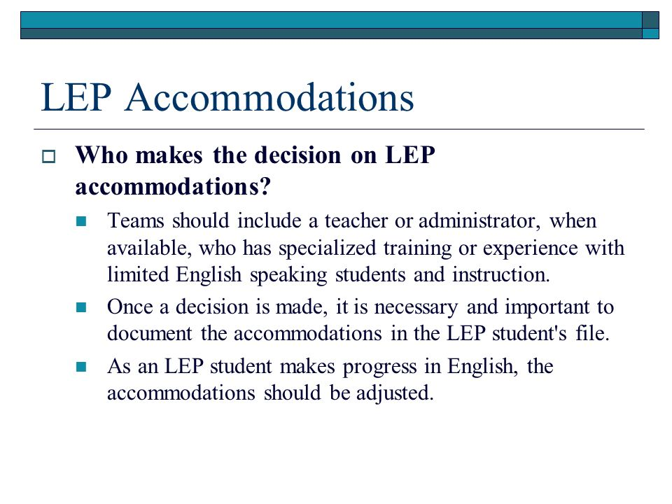 LEP Accommodations Who makes the decision on LEP accommodations.