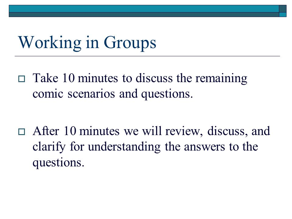 Working in Groups Take 10 minutes to discuss the remaining comic scenarios and questions.