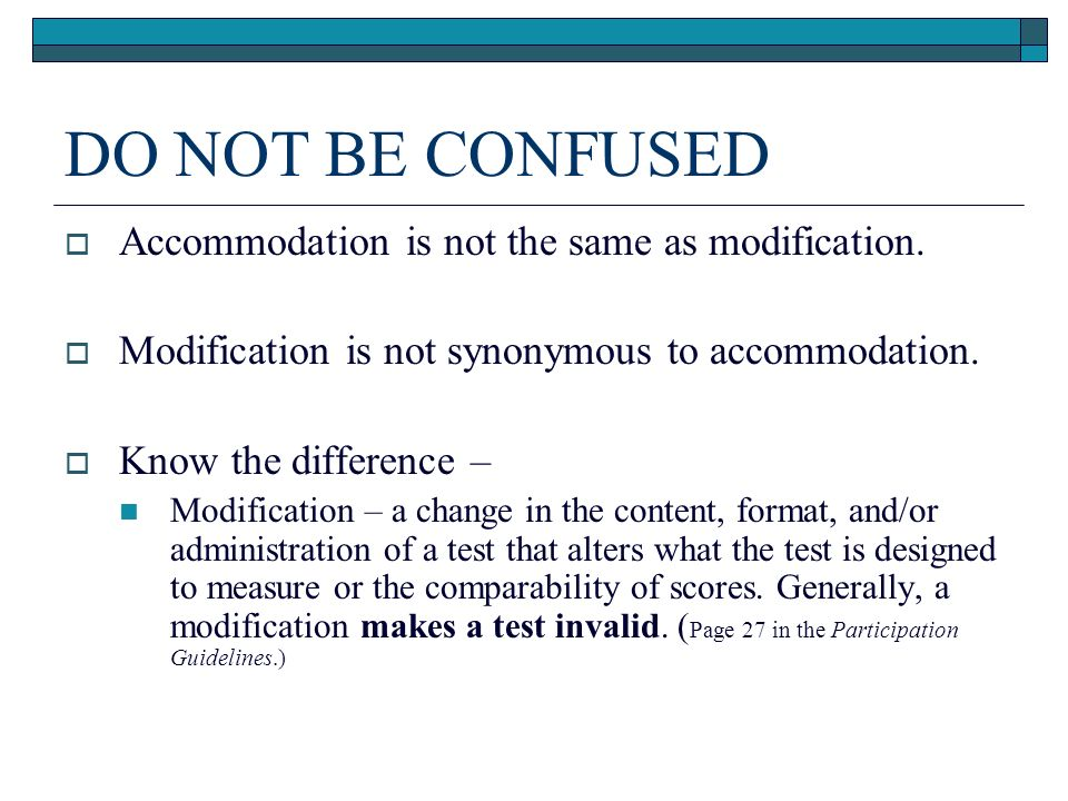 DO NOT BE CONFUSED Accommodation is not the same as modification.