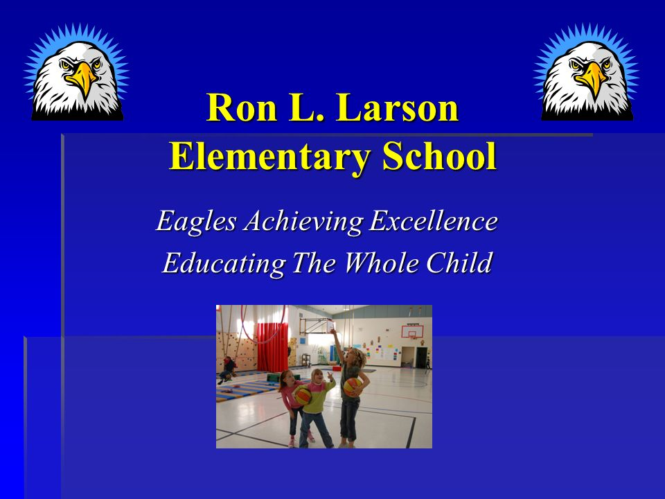 Ron L. Larson Elementary School Eagles Achieving Excellence Educating The Whole Child