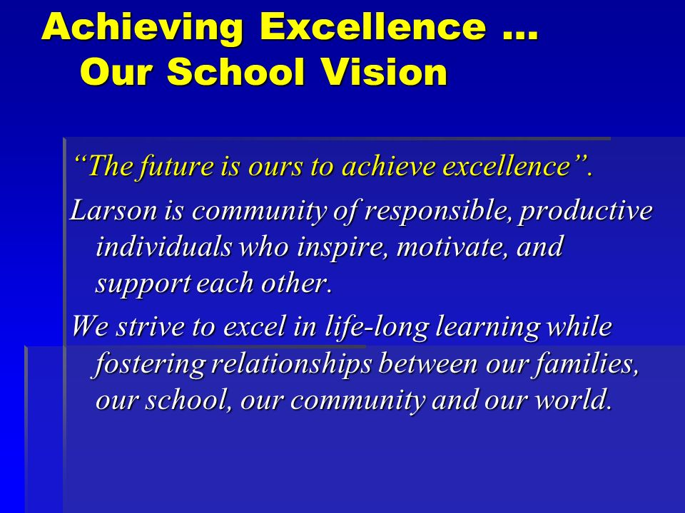 Achieving Excellence … Our School Vision The future is ours to achieve excellence.