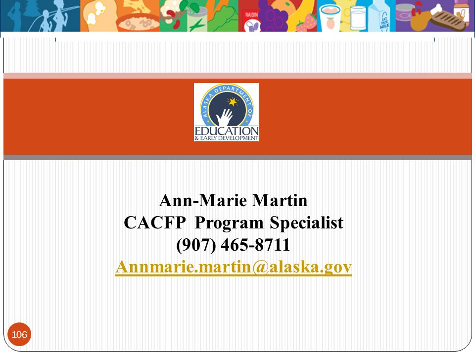 106 Ann-Marie Martin CACFP Program Specialist (907) 465-8711 Annmarie.martin@alaska.gov