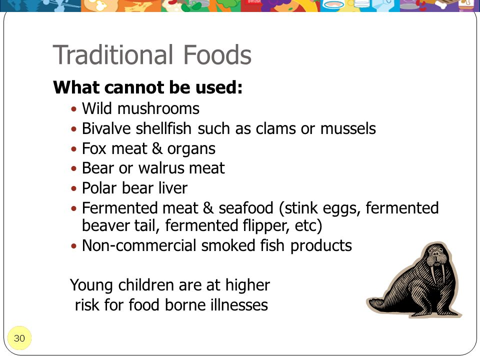 30 Traditional Foods 30 What cannot be used: Wild mushrooms Bivalve shellfish such as clams or mussels Fox meat & organs Bear or walrus meat Polar bea