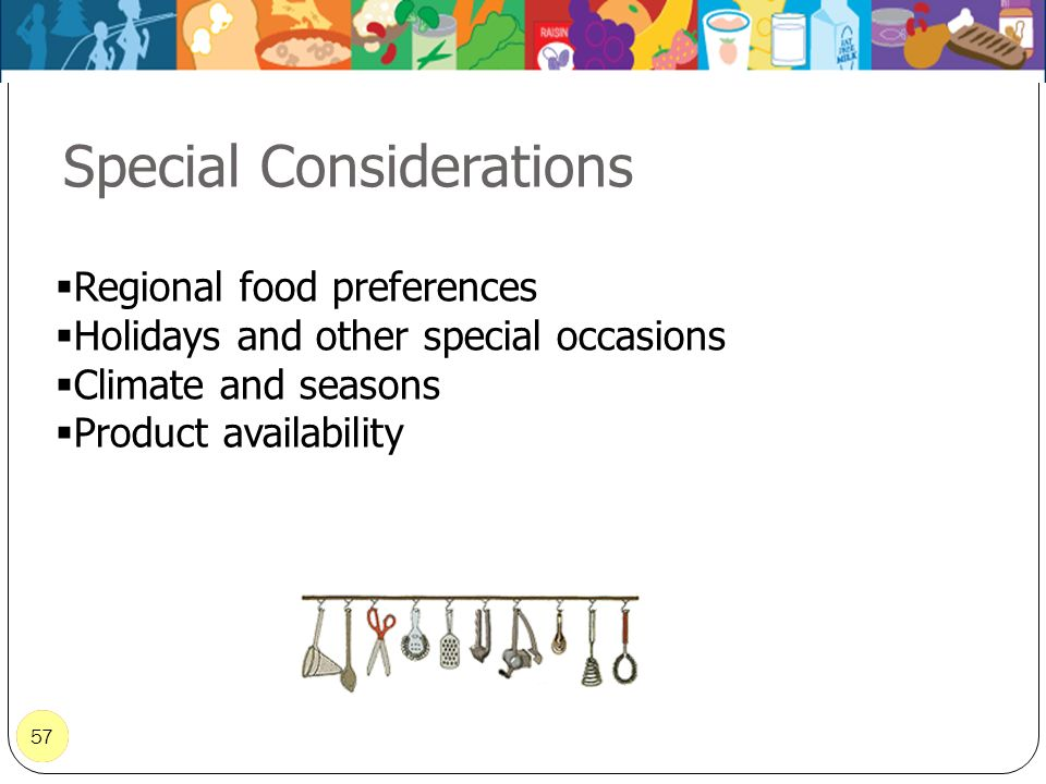 57 Special Considerations 57 Regional food preferences Holidays and other special occasions Climate and seasons Product availability