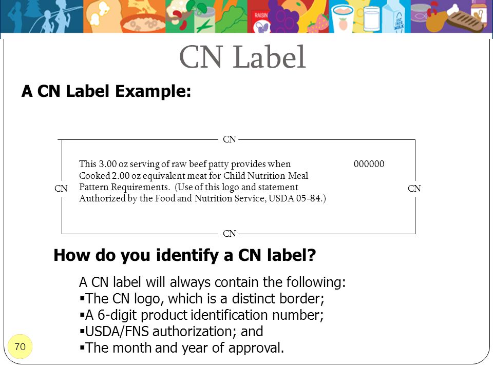 70 How do you identify a CN label? A CN label will always contain the following: The CN logo, which is a distinct border; A 6-digit product identifica