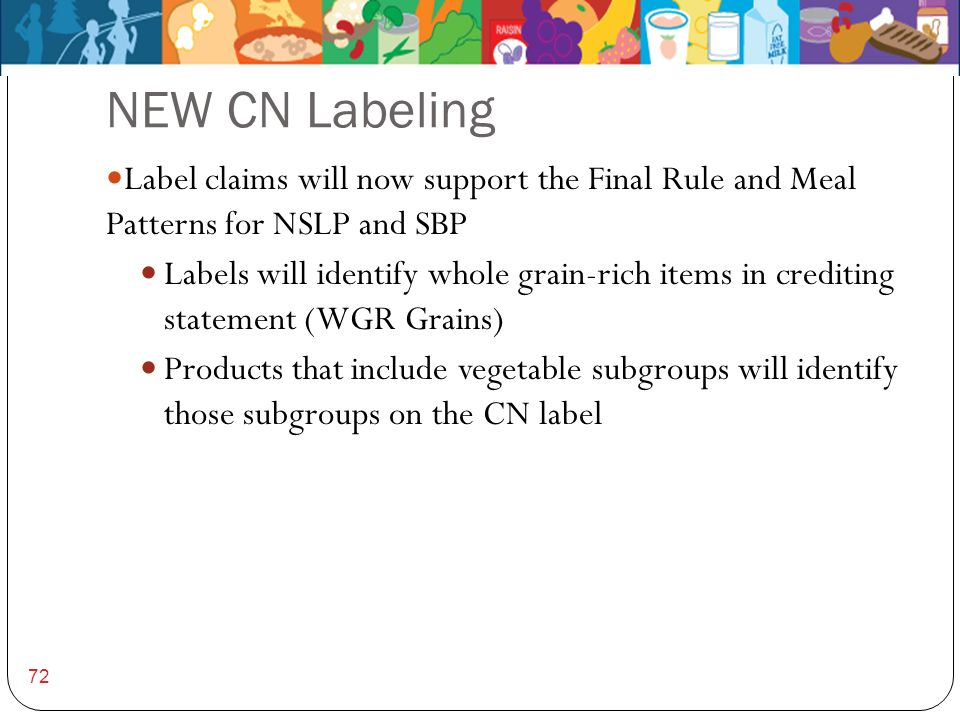 NEW CN Labeling Label claims will now support the Final Rule and Meal Patterns for NSLP and SBP Labels will identify whole grain-rich items in crediti