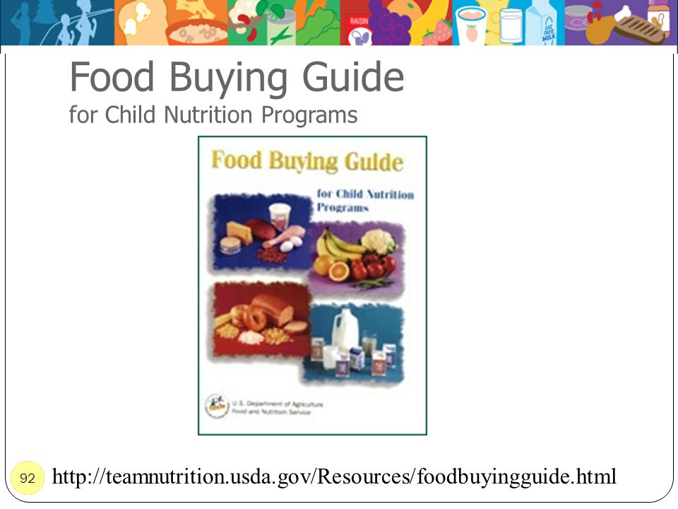92 Food Buying Guide for Child Nutrition Programs 92 http://teamnutrition.usda.gov/Resources/foodbuyingguide.html