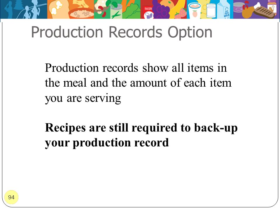 94 Production Records Option 94 Production records show all items in the meal and the amount of each item you are serving Recipes are still required t