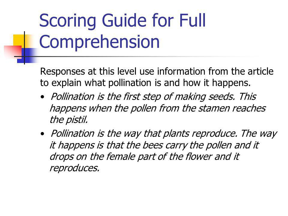 Scoring Guide for Full Comprehension Responses at this level use information from the article to explain what pollination is and how it happens. Polli