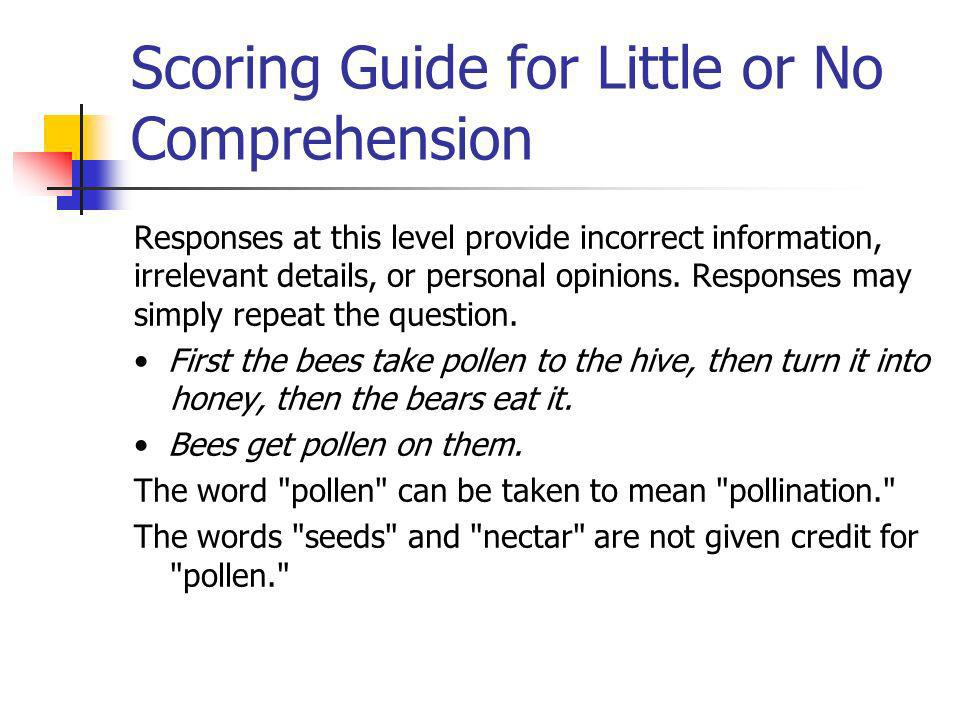 Scoring Guide for Little or No Comprehension Responses at this level provide incorrect information, irrelevant details, or personal opinions.