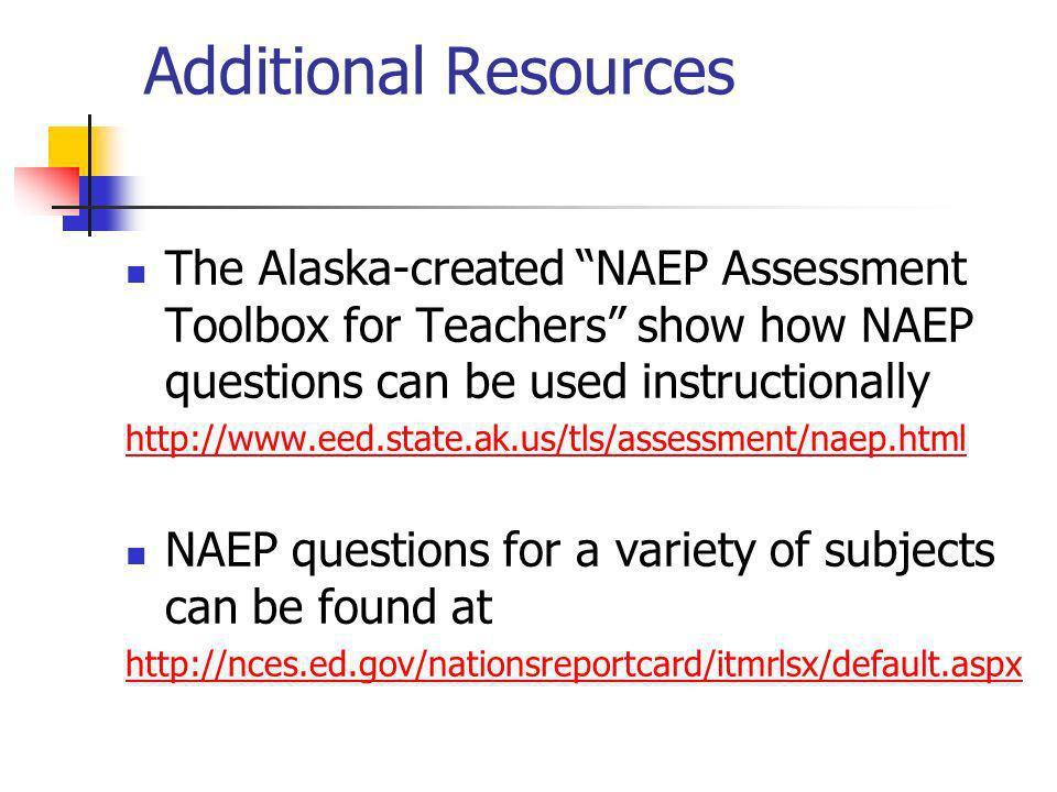 Additional Resources The Alaska-created NAEP Assessment Toolbox for Teachers show how NAEP questions can be used instructionally   NAEP questions for a variety of subjects can be found at