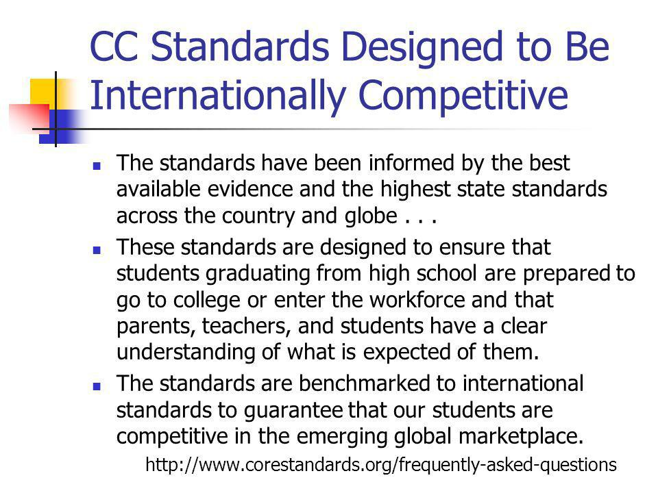 CC Standards Designed to Be Internationally Competitive The standards have been informed by the best available evidence and the highest state standards across the country and globe...