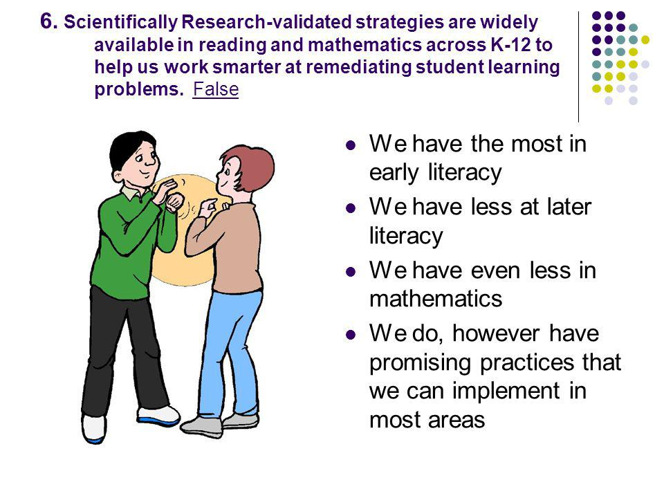 6. Scientifically Research-validated strategies are widely available in reading and mathematics across K-12 to help us work smarter at remediating stu
