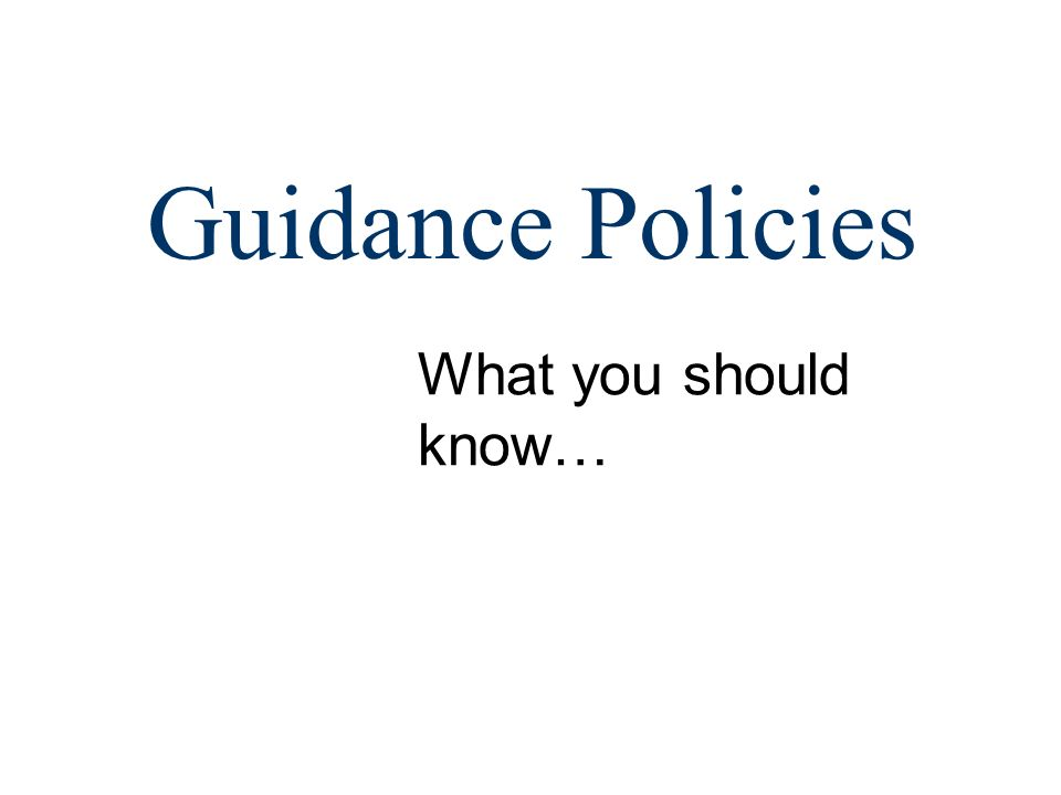 Guidance Policies What you should know…