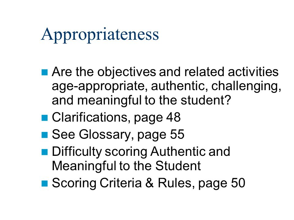 Appropriateness Are the objectives and related activities age-appropriate, authentic, challenging, and meaningful to the student.