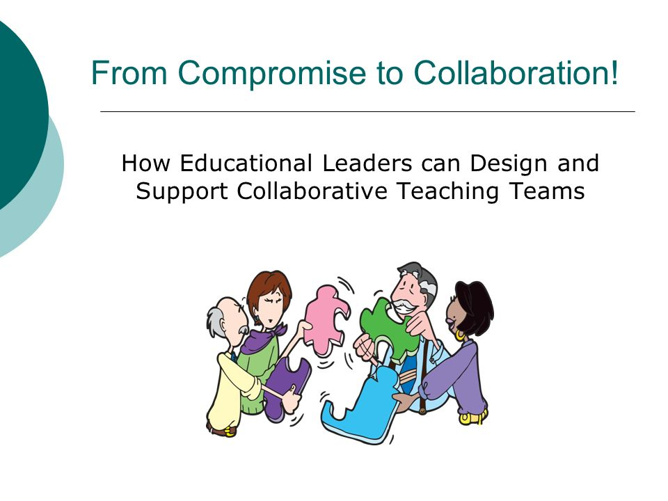 From Compromise to Collaboration! How Educational Leaders can Design and Support Collaborative Teaching Teams