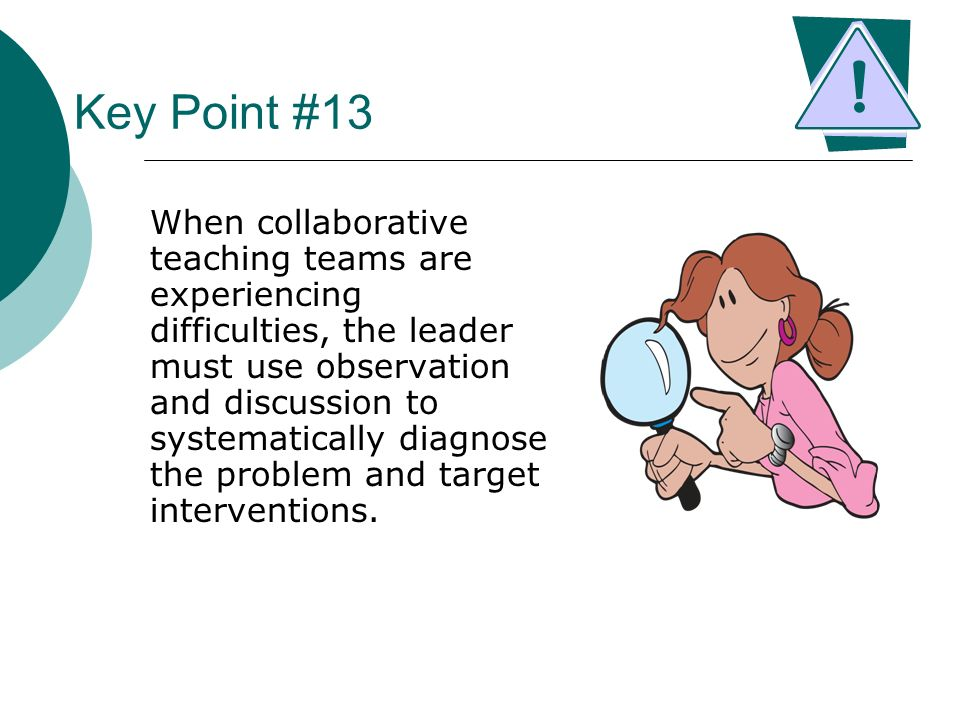 Key Point #13 When collaborative teaching teams are experiencing difficulties, the leader must use observation and discussion to systematically diagno