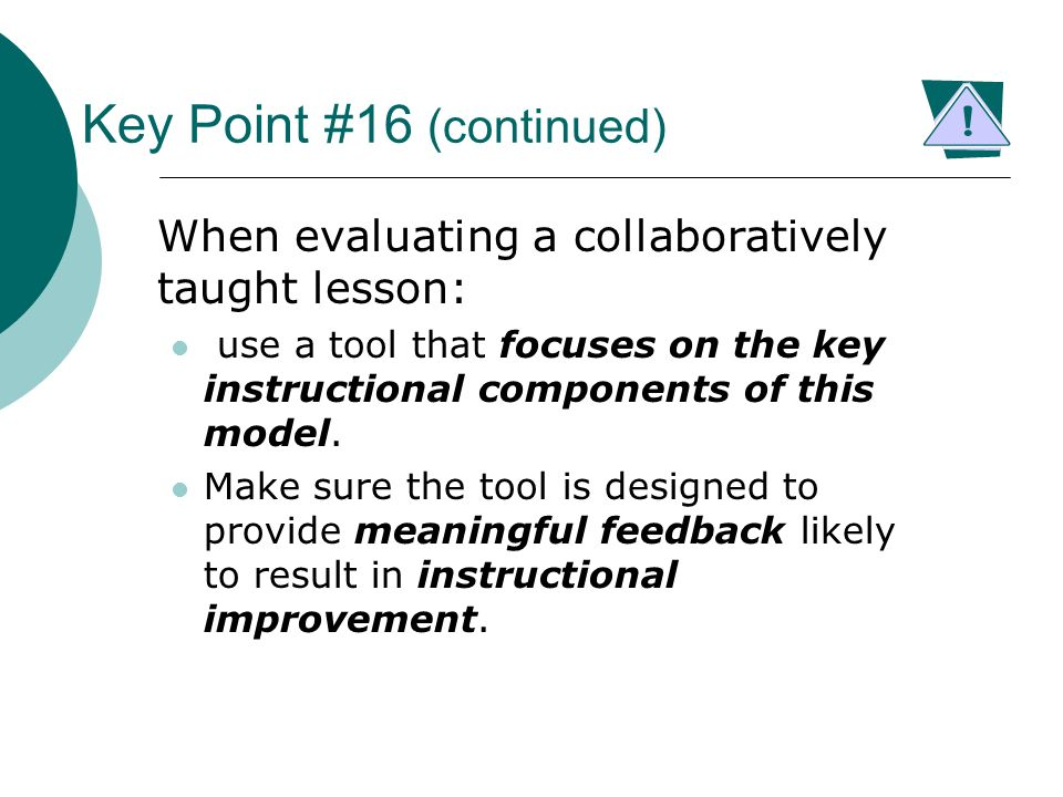Key Point #16 (continued) When evaluating a collaboratively taught lesson: use a tool that focuses on the key instructional components of this model.