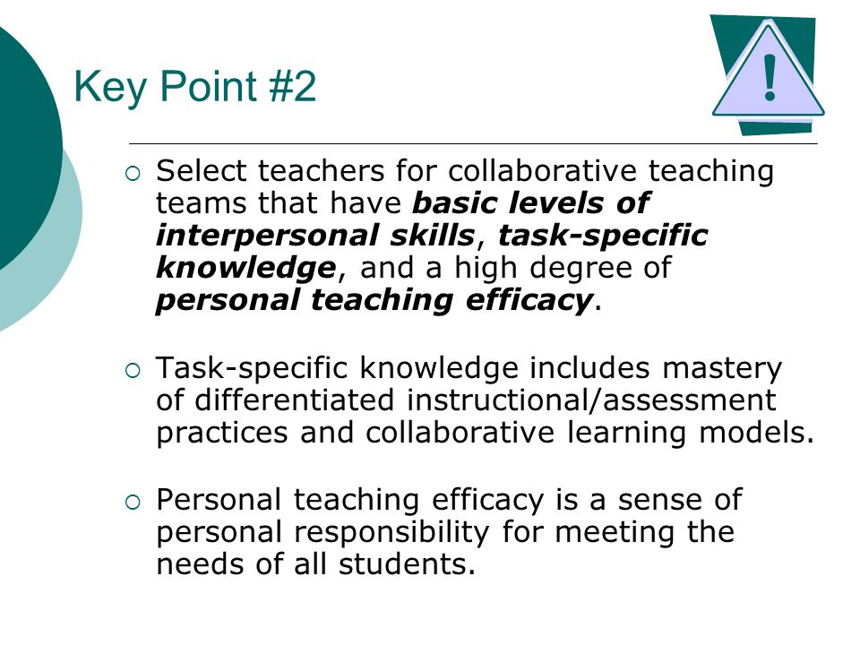 Key Point #2 Select teachers for collaborative teaching teams that have basic levels of interpersonal skills, task-specific knowledge, and a high degr