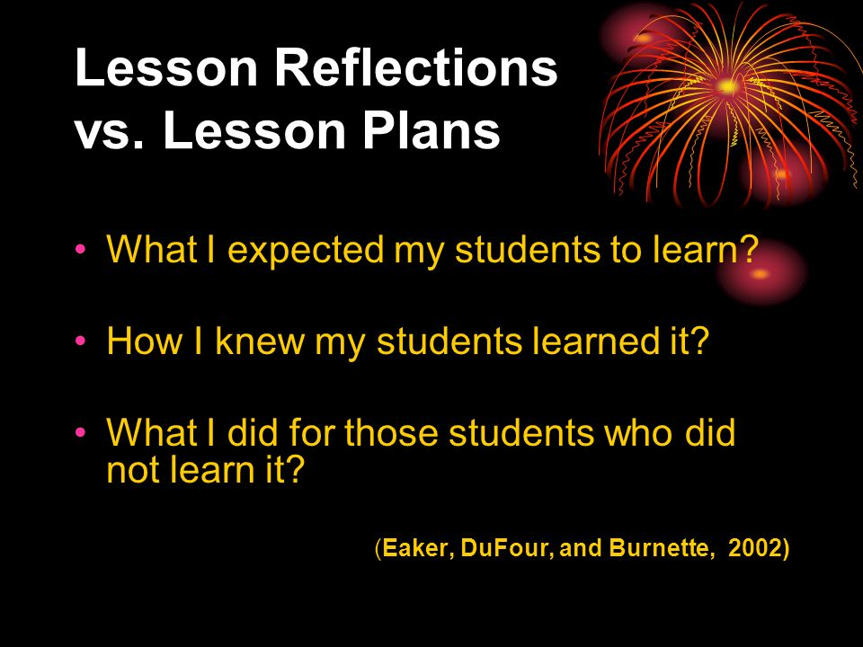 Lesson Reflections vs. Lesson Plans What I expected my students to learn.