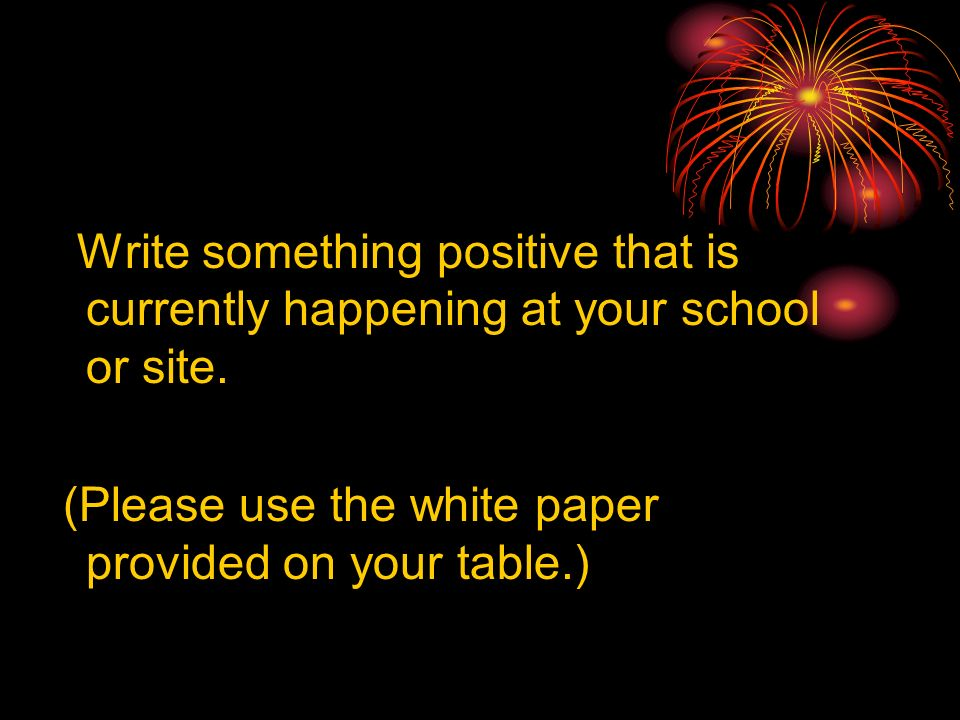 Write something positive that is currently happening at your school or site.