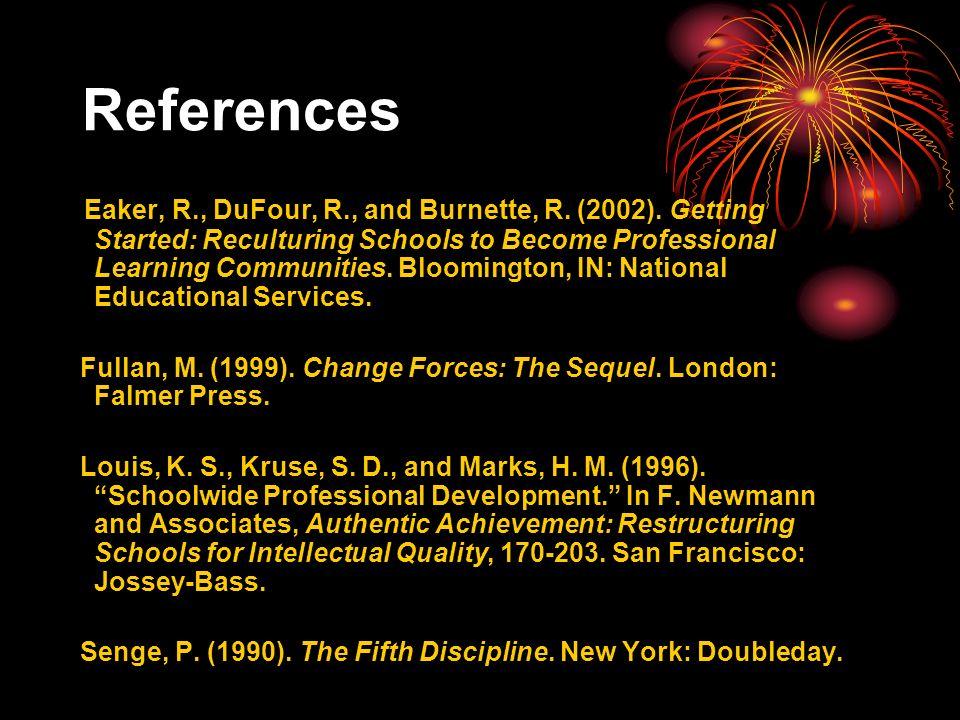 References Eaker, R., DuFour, R., and Burnette, R.