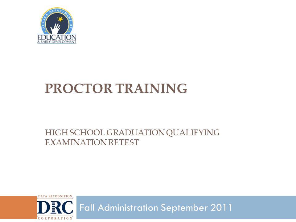 PROCTOR TRAINING HIGH SCHOOL GRADUATION QUALIFYING EXAMINATION RETEST 1 Fall Administration September 2011