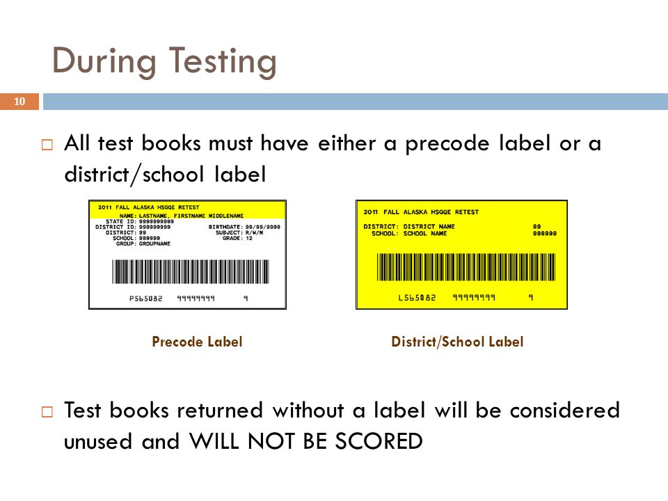 10 Precode LabelDistrict/School Label All test books must have either a precode label or a district/school label Test books returned without a label will be considered unused and WILL NOT BE SCORED During Testing