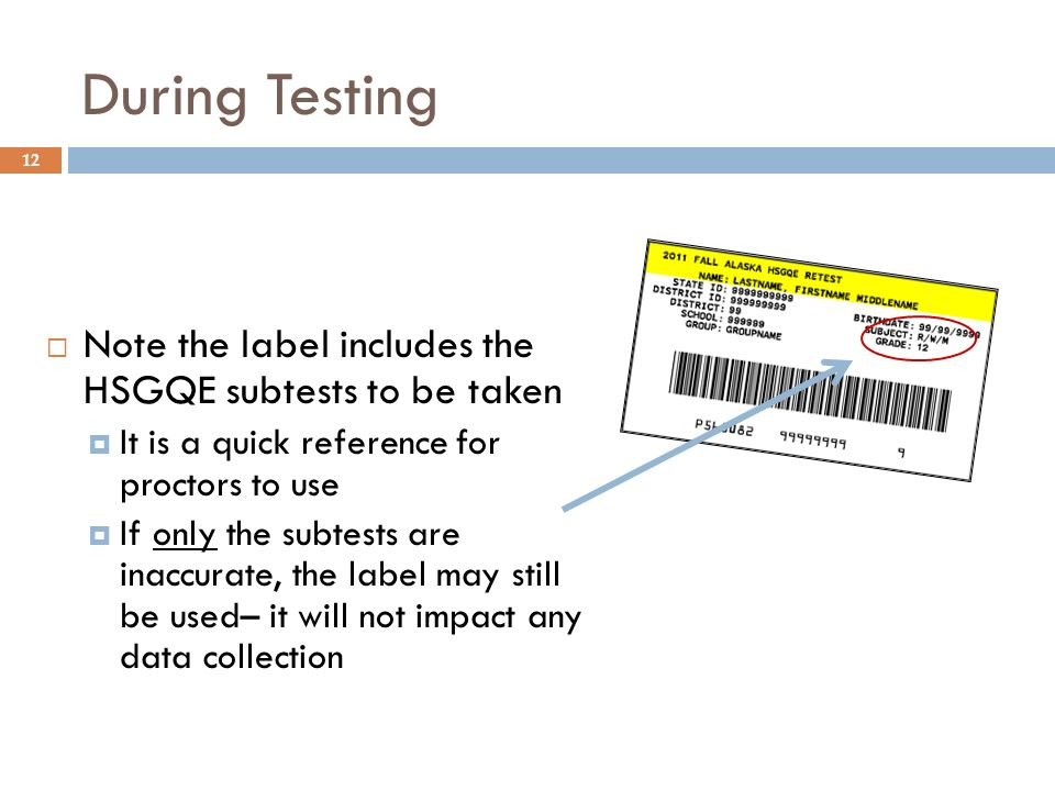12 Note the label includes the HSGQE subtests to be taken It is a quick reference for proctors to use If only the subtests are inaccurate, the label m