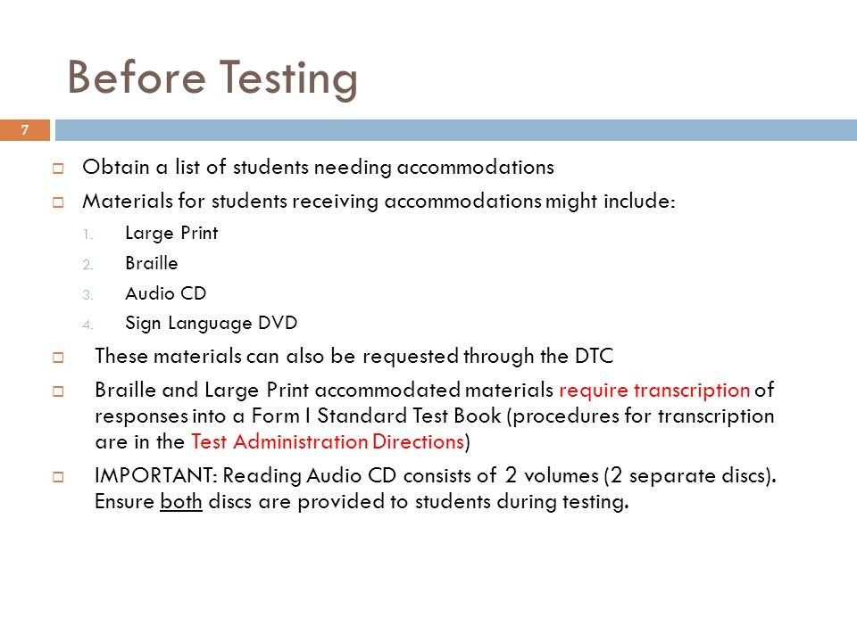 7 Obtain a list of students needing accommodations Materials for students receiving accommodations might include: 1.