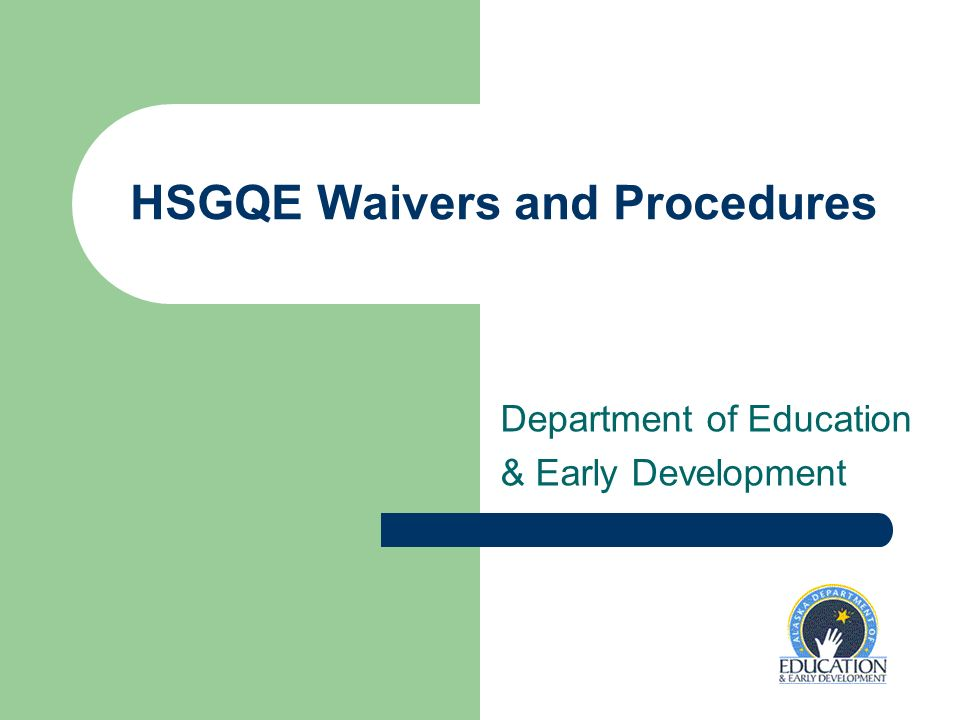 HSGQE Waivers and Procedures Department of Education & Early Development