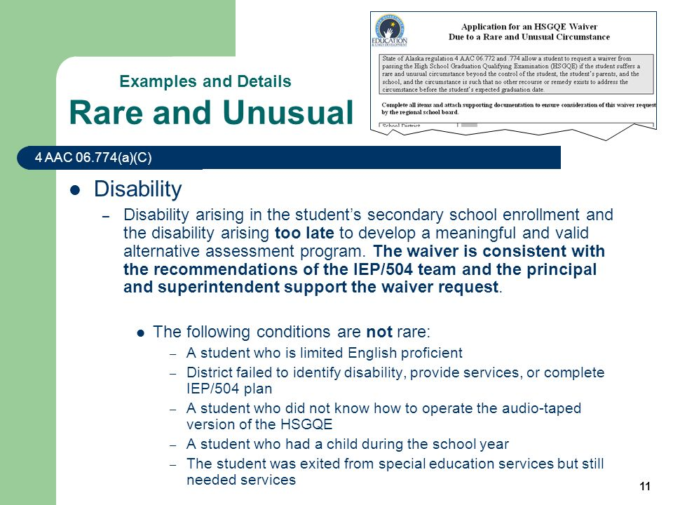 11 Disability – Disability arising in the students secondary school enrollment and the disability arising too late to develop a meaningful and valid alternative assessment program.