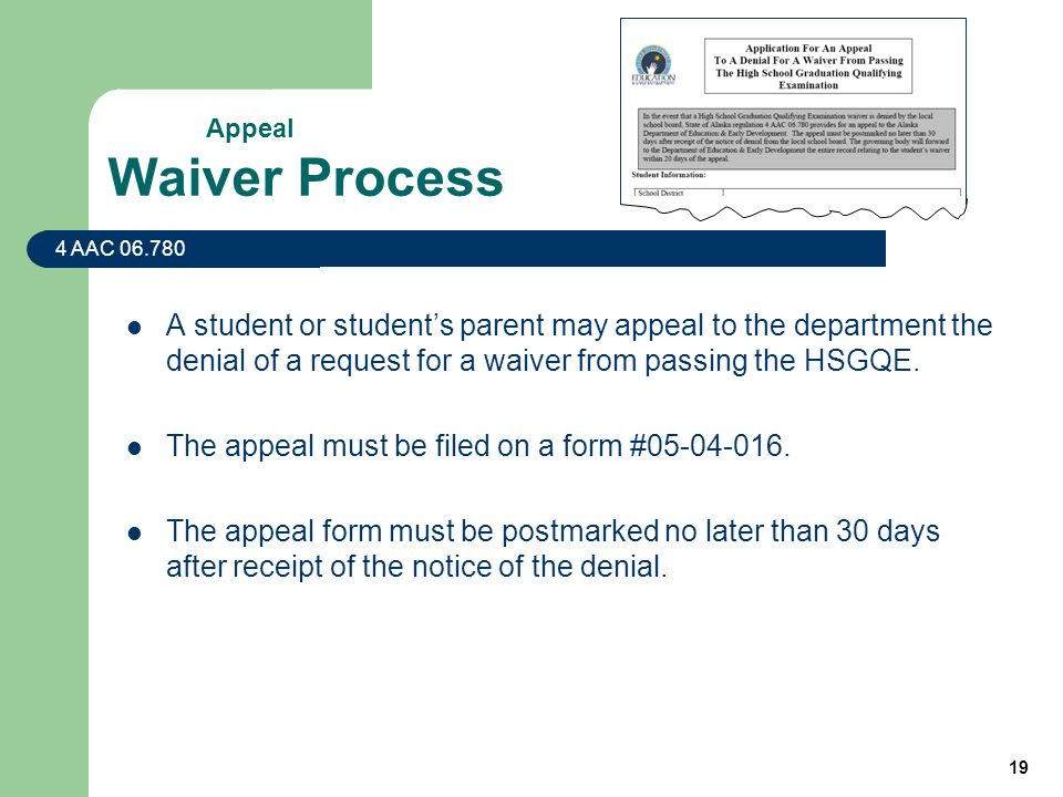 19 Waiver Process A student or students parent may appeal to the department the denial of a request for a waiver from passing the HSGQE.