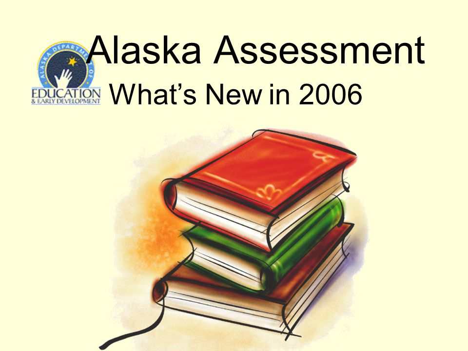 Alaska Assessment Whats New in 2006