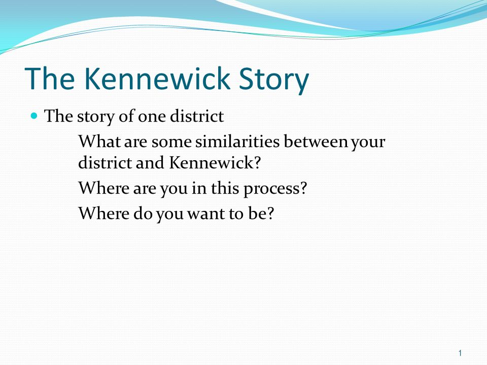 The Kennewick Story The story of one district What are some similarities between your district and Kennewick.