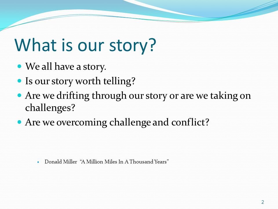 What is our story. We all have a story. Is our story worth telling.