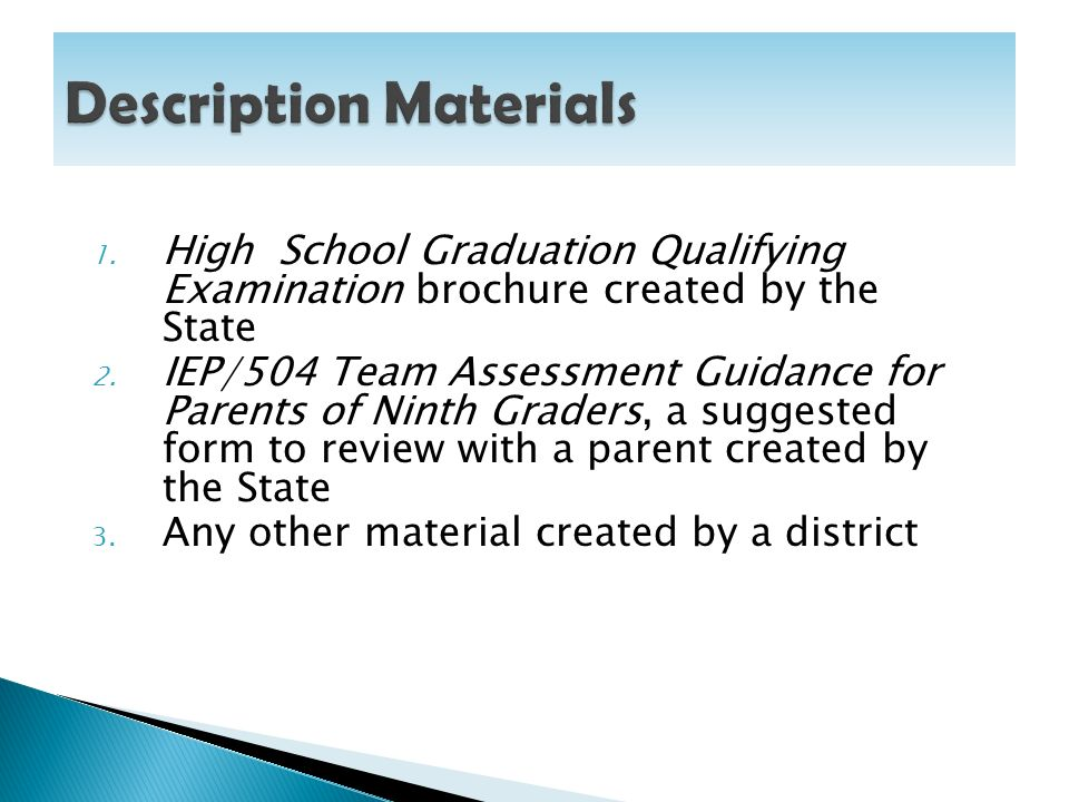 Designed to mail home prior to start of school Explains: the HSGQE requirements for a diploma participation options examples of accommodations and modifications vocabulary used in the HSGQE process how parents can help