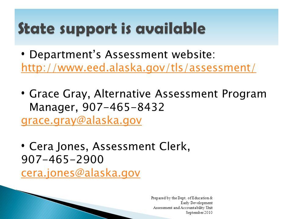 Departments Assessment website: http://www.eed.alaska.gov/tls/assessment/ Grace Gray, Alternative Assessment Program Manager, 907-465-8432 grace.gray@