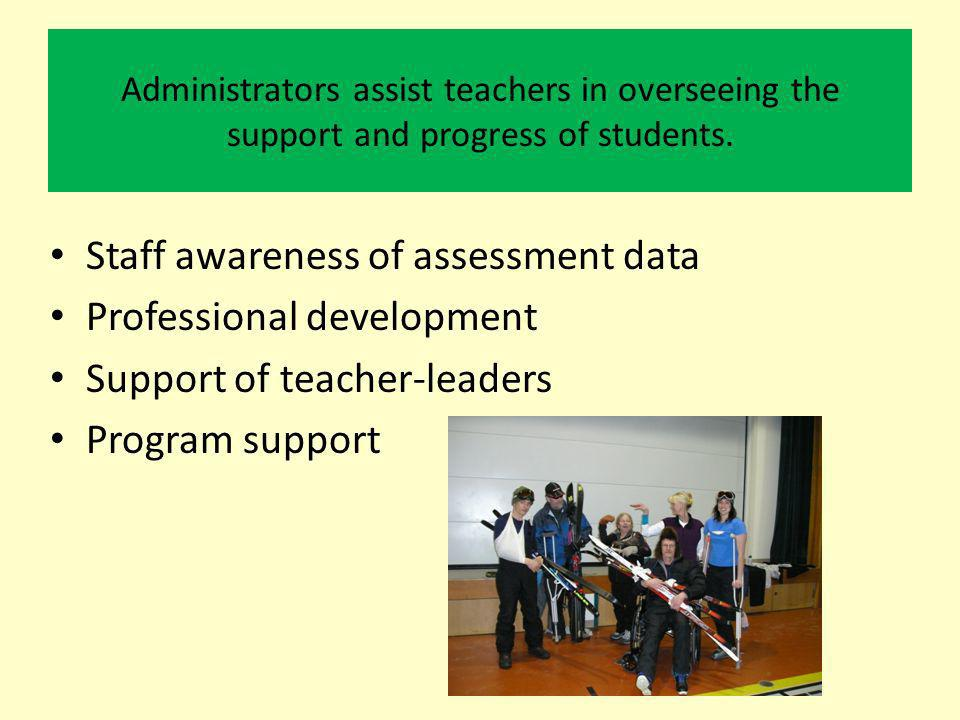 Administrators assist teachers in overseeing the support and progress of students.