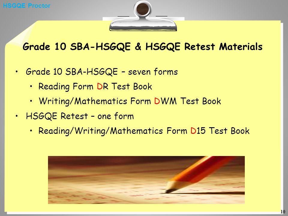 10 Grade 10 SBA-HSGQE & HSGQE Retest Materials Grade 10 SBA-HSGQE – seven forms Reading Form DR Test Book Writing/Mathematics Form DWM Test Book HSGQE Retest – one form Reading/Writing/Mathematics Form D15 Test Book HSGQE Proctor