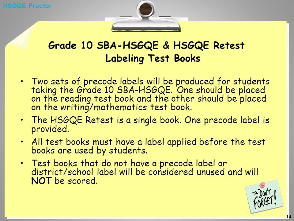 14 Grade 10 SBA-HSGQE & HSGQE Retest Labeling Test Books Two sets of precode labels will be produced for students taking the Grade 10 SBA-HSGQE.