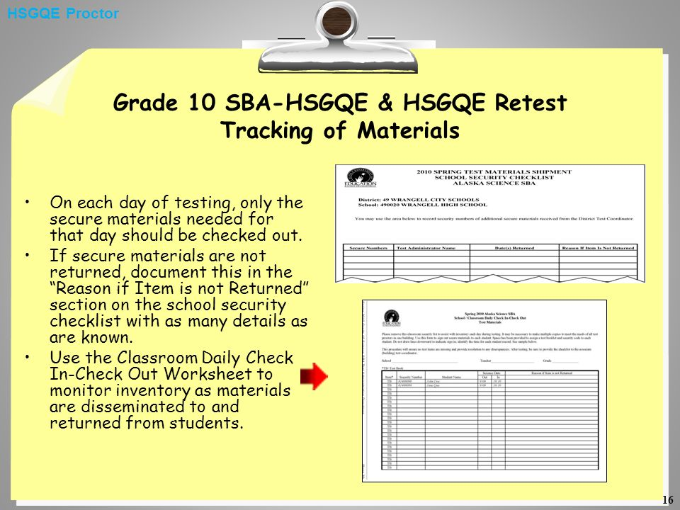 16 Grade 10 SBA-HSGQE & HSGQE Retest Tracking of Materials On each day of testing, only the secure materials needed for that day should be checked out