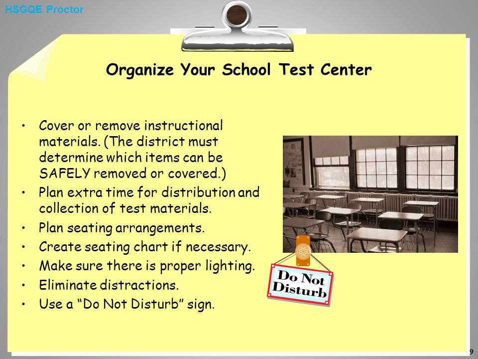 9 Organize Your School Test Center Cover or remove instructional materials. (The district must determine which items can be SAFELY removed or covered.