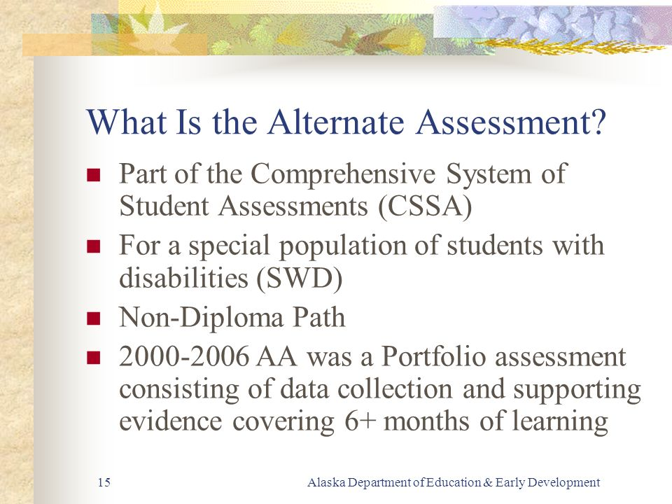 Alaska Department of Education & Early Development15 What Is the Alternate Assessment.