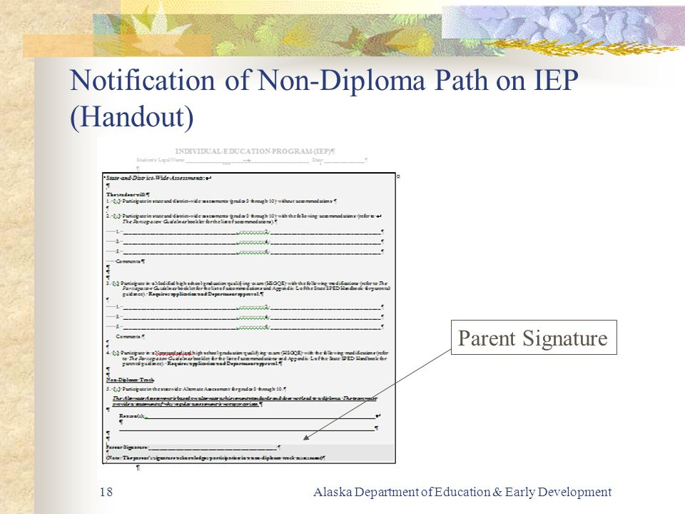 Alaska Department of Education & Early Development18 Notification of Non-Diploma Path on IEP (Handout) Parent Signature