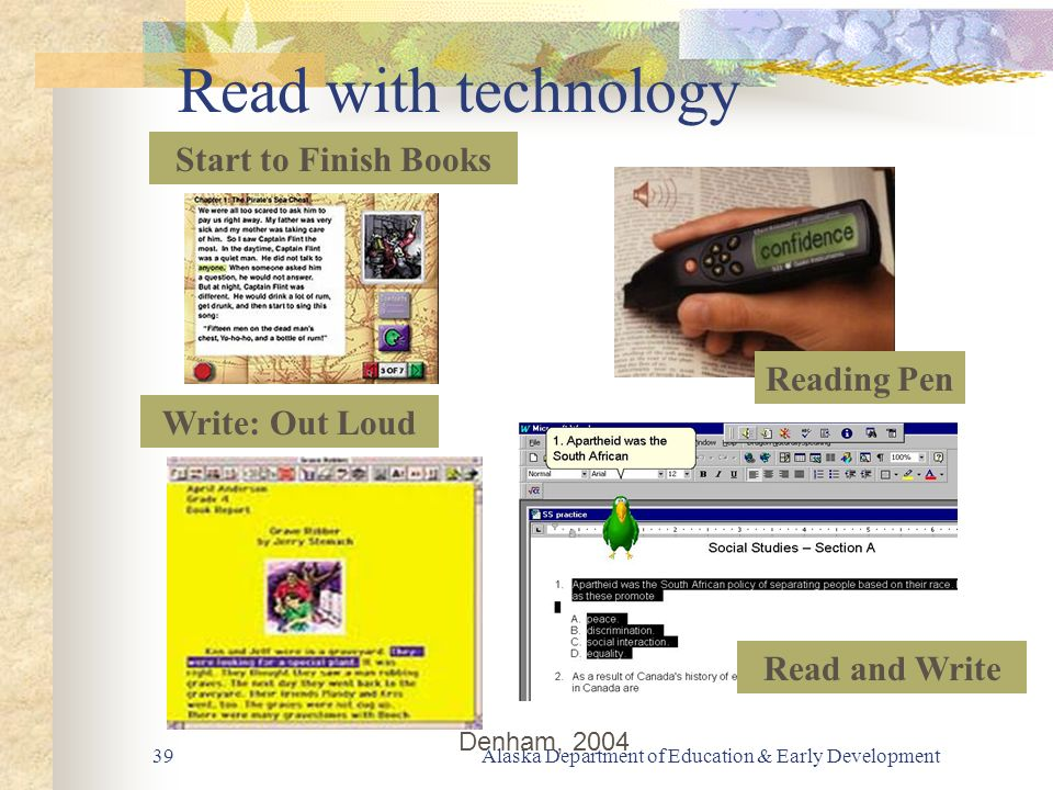 Alaska Department of Education & Early Development39 Reading Pen Start to Finish Books Write: Out Loud Read and Write Read with technology Denham, 2004