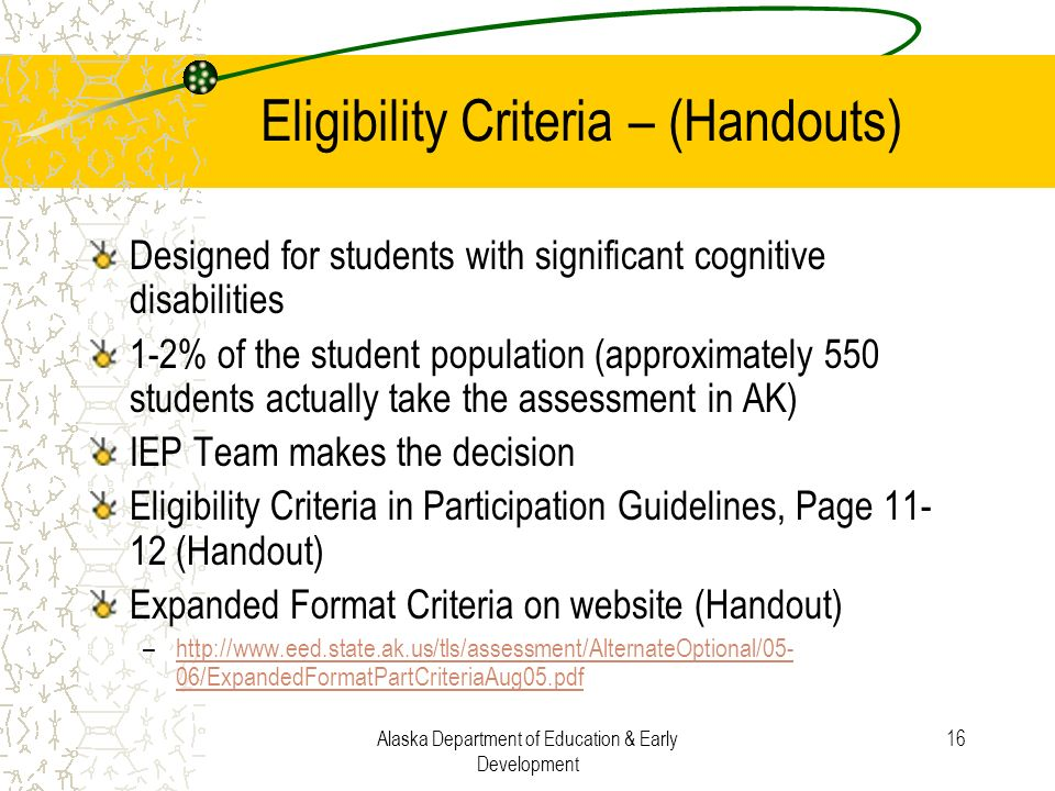 Alaska Department of Education & Early Development 16 Eligibility Criteria – (Handouts) Designed for students with significant cognitive disabilities