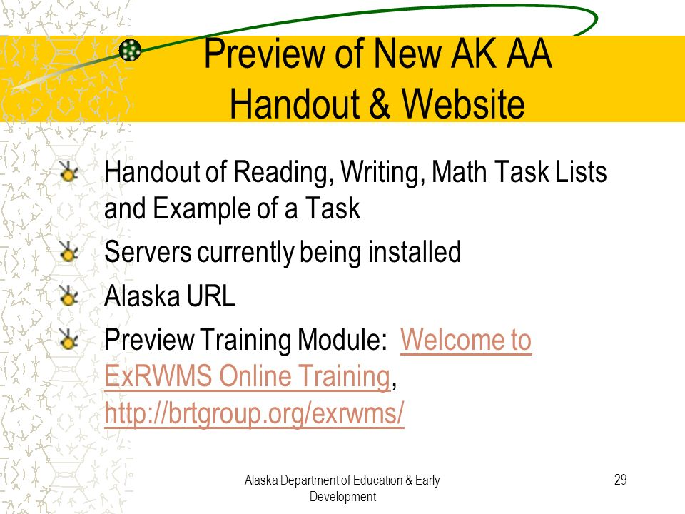 Alaska Department of Education & Early Development 29 Preview of New AK AA Handout & Website Handout of Reading, Writing, Math Task Lists and Example
